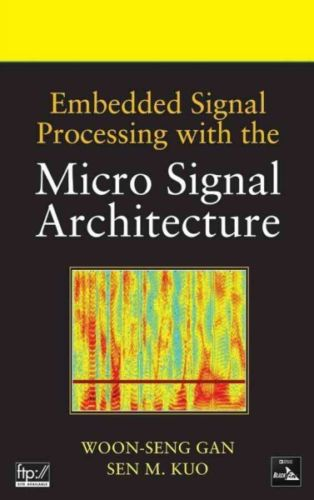 Embedded Signal Processing with the Micro Signal Architecture 1 ED by Sen M Kuo 0471738417