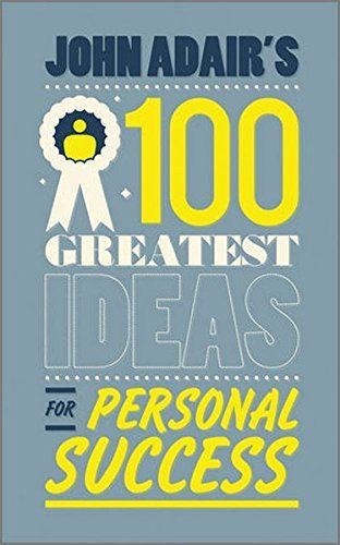100 Greatest Ideas for Personal Success 1 ED by John Adair 0857081357