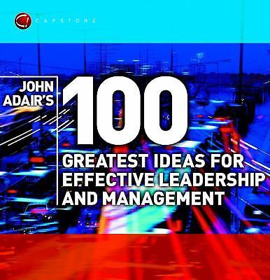 100 Greatest Ideas for Effective Leadership and Management 1 ED by John Adairs 1841121401