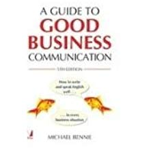 A Guide to Good Business Communication by Michael Bennie 8130914557