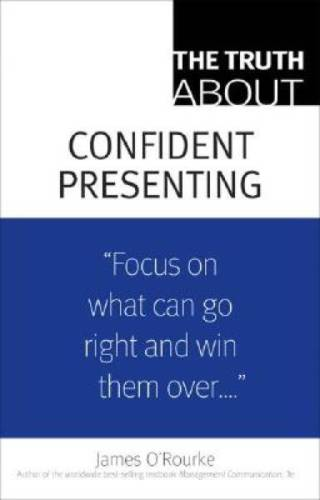 The Truth about Confident Presenting 1 ED by James ORourke 0132354969