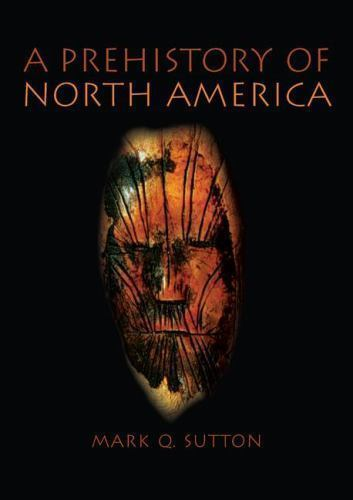 A Prehistory of North America 1 ED by Mark Q Sutton 0205342019