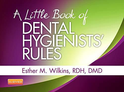 A Little Book of Dental Hygienists Rules 1 ED by Esther M Wilkins 0323228925
