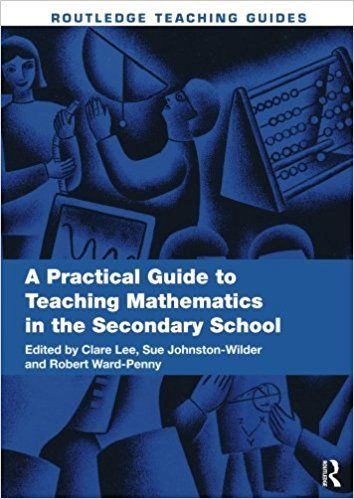 A Practical Guide to Teaching Mathematics in the Secondary School 1 ED by Clare Lee 0415508207