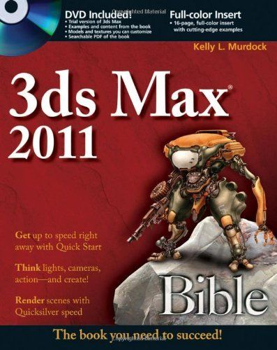 3ds Max 2011 Bible with CD 1 ED by Kelly L Murdock 0470617772
