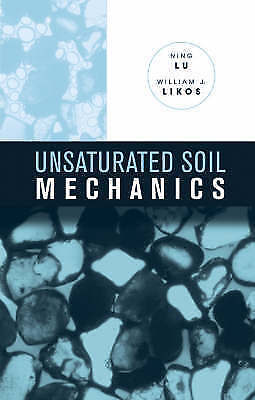Unsaturated Soil Mechanics 1 ED by William J Likos 0471447315