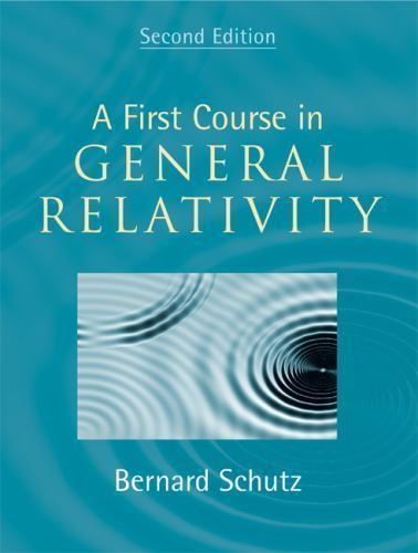 A First Course in General Relativity 2 ED by Bernard Schutz 0521887054