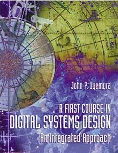 A First Course in Digital Systems Design 1 ED by John P Uyemura 0534934129