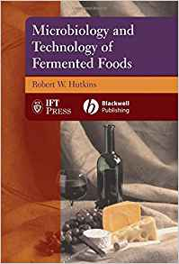 Microbiology and Technology of Fermented Foods 1 ED by Robert W Hutkins 0813800188