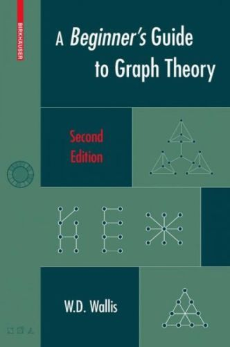 A Beginners Guide to Graph Theory 2 ED by W D Wallis 0817644849