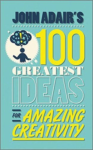 100 Greatest Ideas for Amazing Creativity 1 ED by John Adair 0857081764