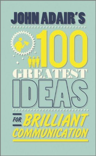 100 Greatest Ideas for Brilliant Communication 1 ED by John Adair 0857081772