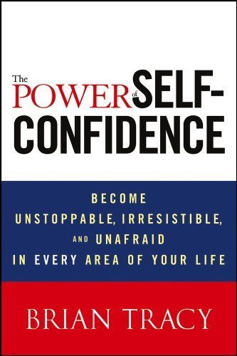 The Power of Self Confidence 1 ED by Brian Tracy 1118435915