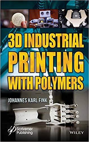 3D Industrial Printing with Polymers 1 ED by Johannes Karl Fink 1119555264 US ED
