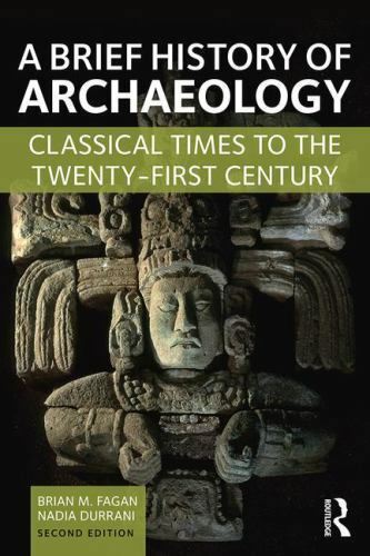 A Brief History of Archaeology 2 ED by Brian M Fagan 1138657077 US ED