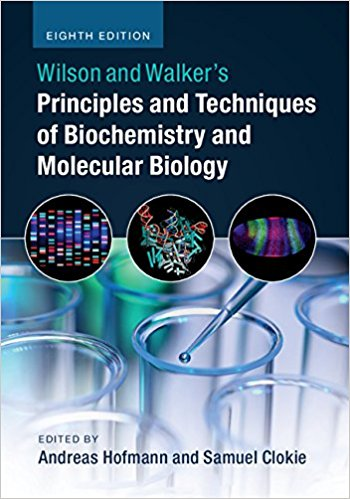 Wilson and Walkers Principles and Techniques of Biochemistry and Molecular Biology 8 ED 131661476X