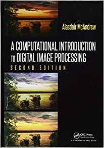 A Computational Introduction to Digital Image Processing 1482247321 US ED