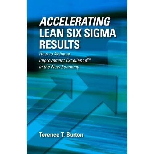 Accelerating Lean Six Sigma Results 1 ED by Terence Burton 1604270543