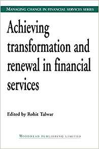 Achieving Transformation and Renewal in Financial Services 1 ED by Rohit Talwar 1855734338