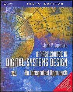 A First Course in Digital Systems Design 1 ED by John P Uyemura 8131501086