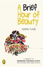 A Brief Hour of Beauty by Ammu Nair 8172344422