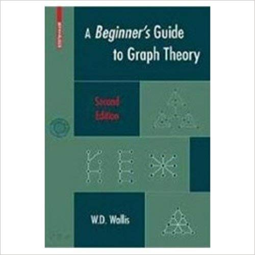 A Beginners Guide to Graph Theory 2 ED by W D Wallis 8184898061
