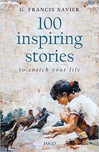 100 Inspiring Stories to Enrich Your Life by G Francis Xavier 8184957696
