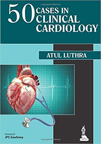 50 Cases in Clinical Cardiology 1 ED by Atul Luthra 9351521109