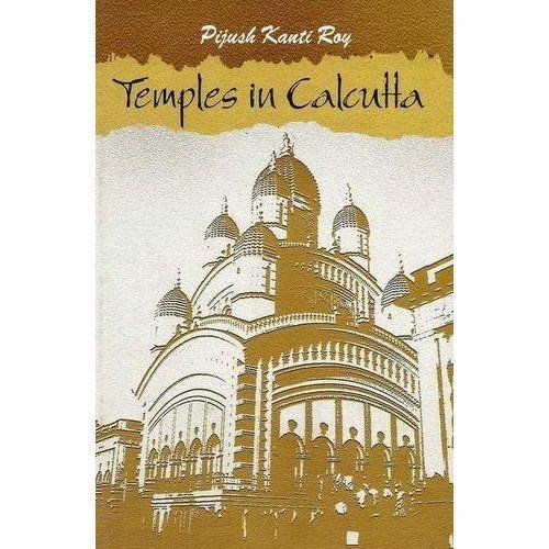 Temples in Calcutta by Pijush Kanti Roy 9380663390