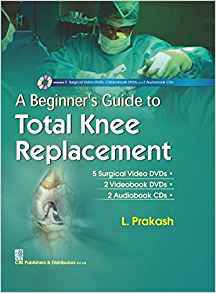 A Beginners Guide to Total Knee Replacement with CD by L Prakash 9386217481