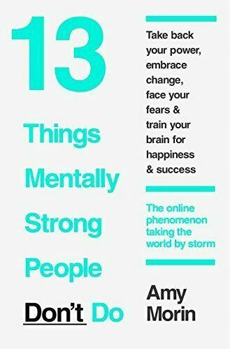 13 Things Mentally Strong People Dont Do by Amy Morin 9780062358295