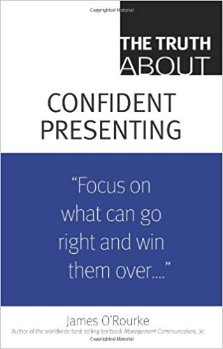 The Truth About Confident Presenting 1 ED by James ORourke 9780132354967