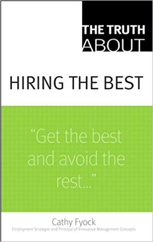 The Truth About Hiring the Best 1 ED by Cathy Fyock 9780132381864