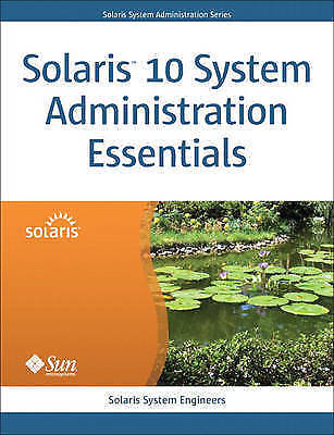 Solaris 10 System Administration Essentials 1 ED by Solaris System Engineers 9780137000098