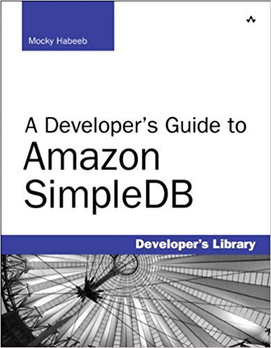 A Developers Guide to Amazon SimpleDB 1 ED by Mocky Habeeb 9780321623638