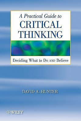 A Practical Guide to Critical Thinking 1 ED by David Hunter 9780470167571