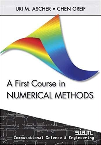 A First Course on Numerical Methods 5 ED Vol 7 by Uri M Ascher 9780898719970