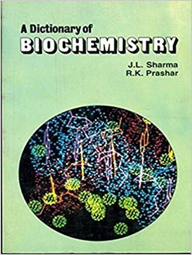 A Dictionary of Biochemistry by J L Sharma 9788123905082