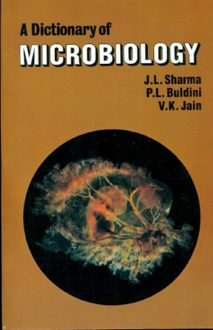 A Dictionary of Microbiology by J L Sharma 9788123906256