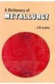 A Dictionary of Metallurgy by J R Lewis 9788123913476