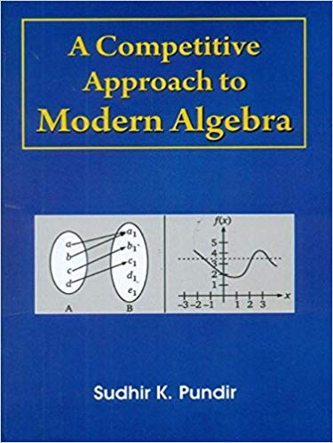 A Competitive Approach to Modern Algebra 1 ED by Sudhir k Pundir 9788123925332