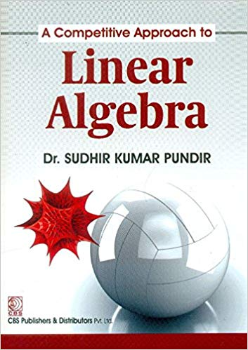 A Competitive Approach to Linear Algebra 1 ED by Sudhir Kumar Pundir 9788123927916