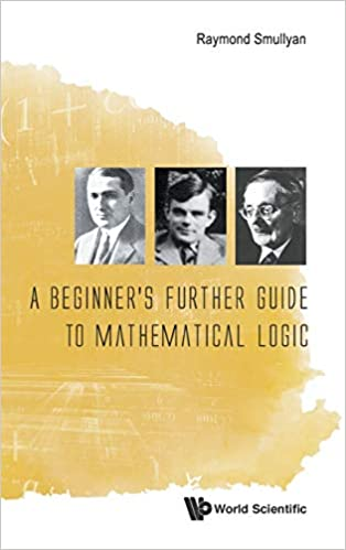 A Beginners Further Guide to Mathematical Logic by Raymond Smullyan 9814730998 US ED
